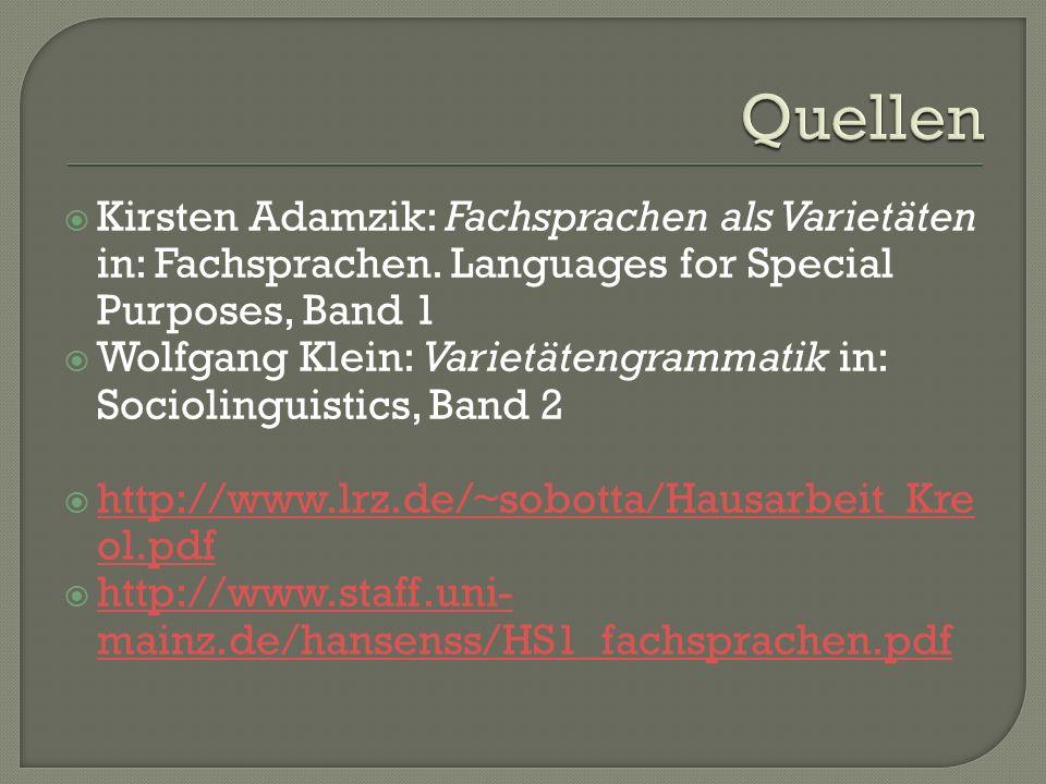 Kirsten Adamzik: Fachsprachen als Varietäten in: Fachsprachen. Languages for Special Purposes, Band 1 Wolfgang Klein: Varietätengrammatik in: Sociolin