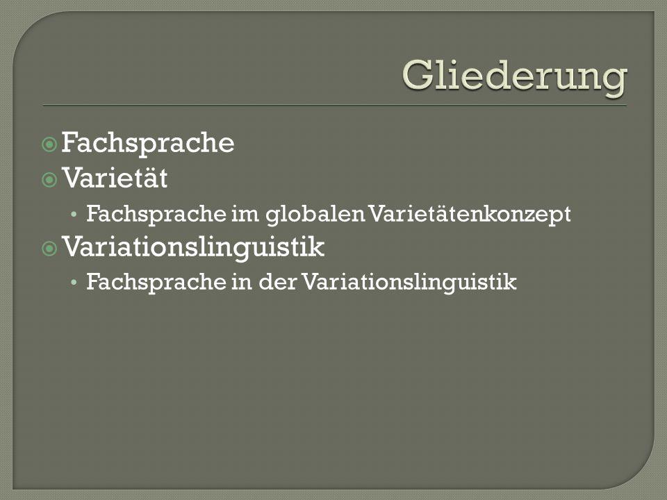 Fachsprache Varietät Fachsprache im globalen Varietätenkonzept Variationslinguistik Fachsprache in der Variationslinguistik