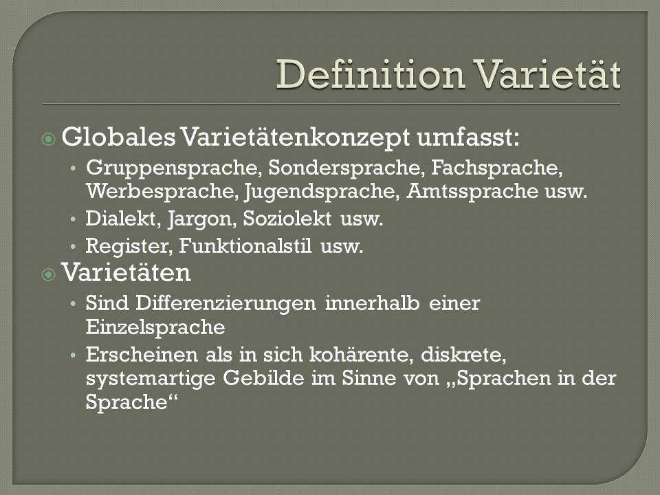 Globales Varietätenkonzept umfasst: Gruppensprache, Sondersprache, Fachsprache, Werbesprache, Jugendsprache, Amtssprache usw. Dialekt, Jargon, Soziole