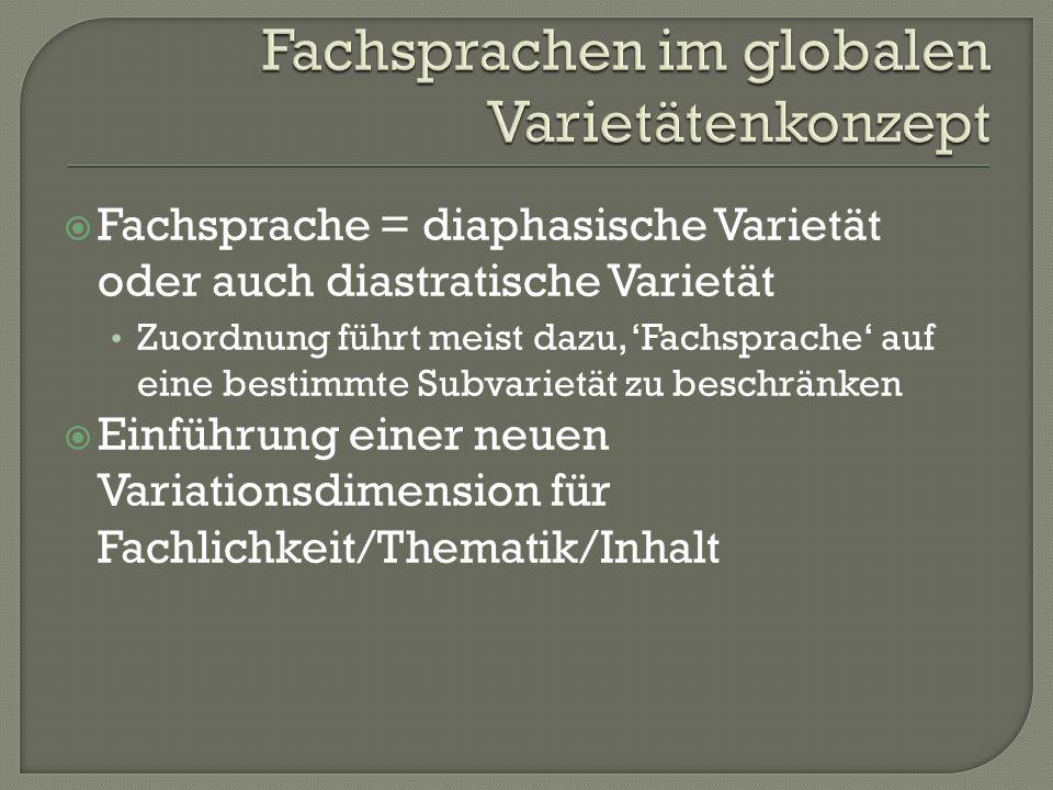 Fachsprache = diaphasische Varietät oder auch diastratische Varietät Zuordnung führt meist dazu, Fachsprache auf eine bestimmte Subvarietät zu beschrä