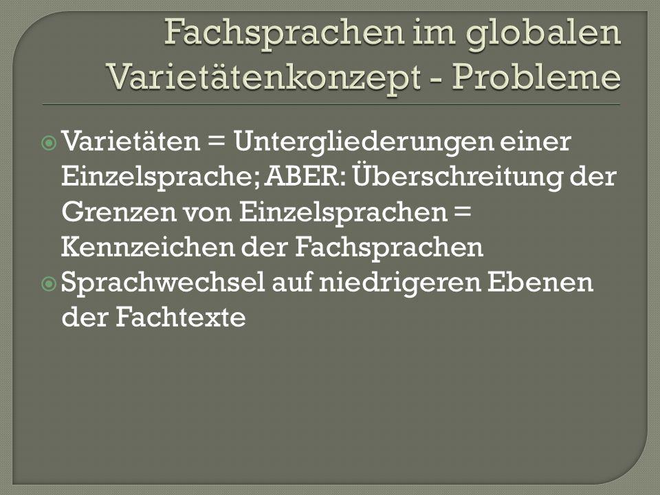 Varietäten = Untergliederungen einer Einzelsprache; ABER: Überschreitung der Grenzen von Einzelsprachen = Kennzeichen der Fachsprachen Sprachwechsel a