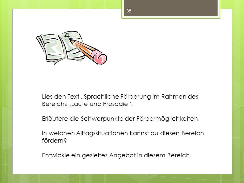 38 Lies den Text Sprachliche Förderung im Rahmen des Bereichs Laute und Prosodie.
