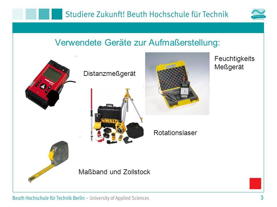 3 Verwendete Geräte zur Aufmaßerstellung: Distanzmeßgerät Rotationslaser Maßband und Zollstock Feuchtigkeits Meßgerät