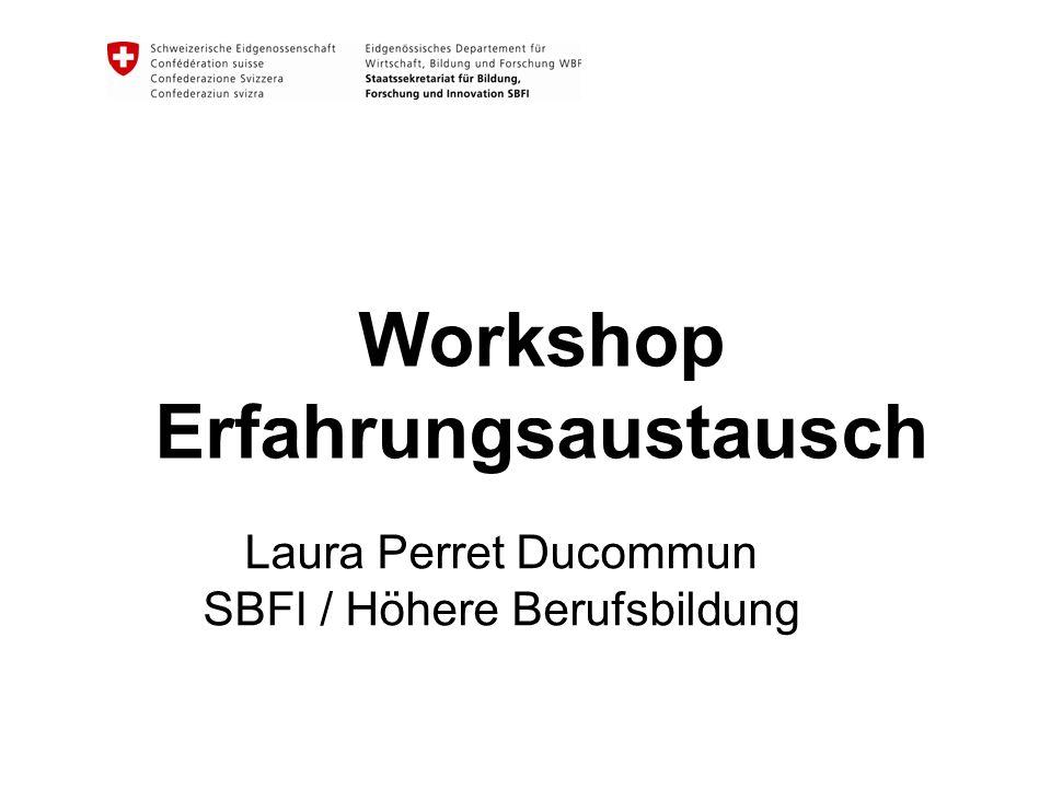 Workshop Erfahrungsaustausch Laura Perret Ducommun SBFI / Höhere Berufsbildung