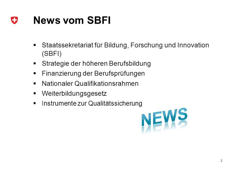 News vom SBFI Staatssekretariat für Bildung, Forschung und Innovation (SBFI) Strategie der höheren Berufsbildung Finanzierung der Berufsprüfungen Nati