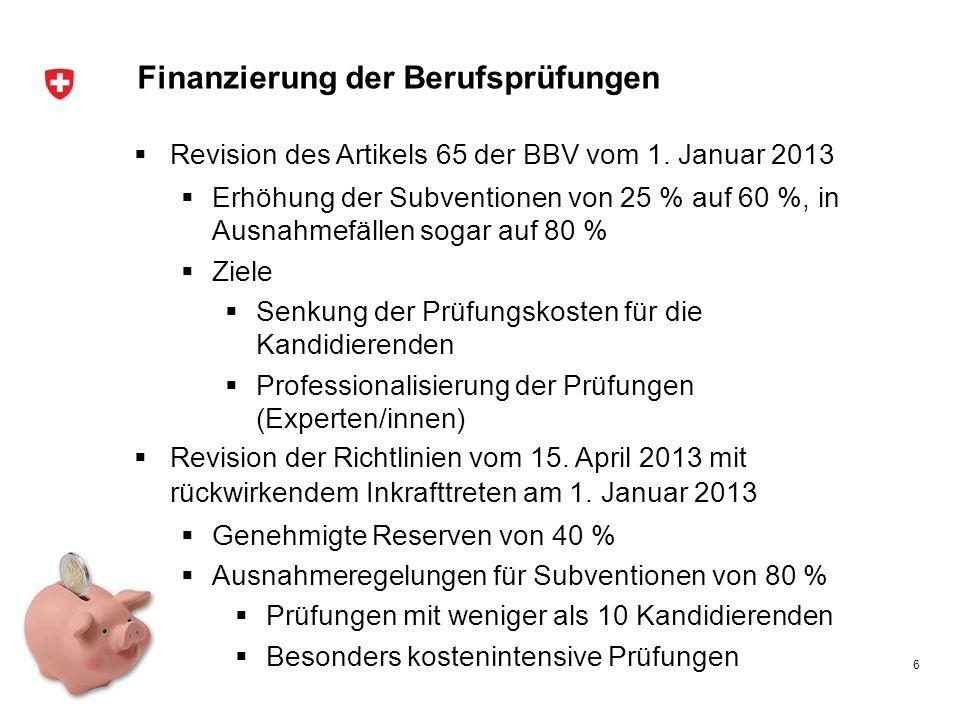 Finanzierung der Berufsprüfungen Revision des Artikels 65 der BBV vom 1. Januar 2013 Erhöhung der Subventionen von 25 % auf 60 %, in Ausnahmefällen so