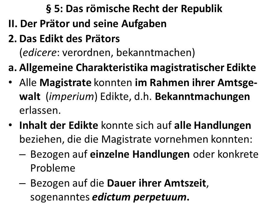 § 5: Das römische Recht der Republik II. Der Prätor und seine Aufgaben 2.Das Edikt des Prätors (edicere: verordnen, bekanntmachen) a.Allgemeine Charak