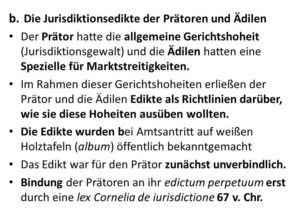 b. Die Jurisdiktionsedikte der Prätoren und Ädilen Der Prätor hatte die allgemeine Gerichtshoheit (Jurisdiktionsgewalt) und die Ädilen hatten eine Spe