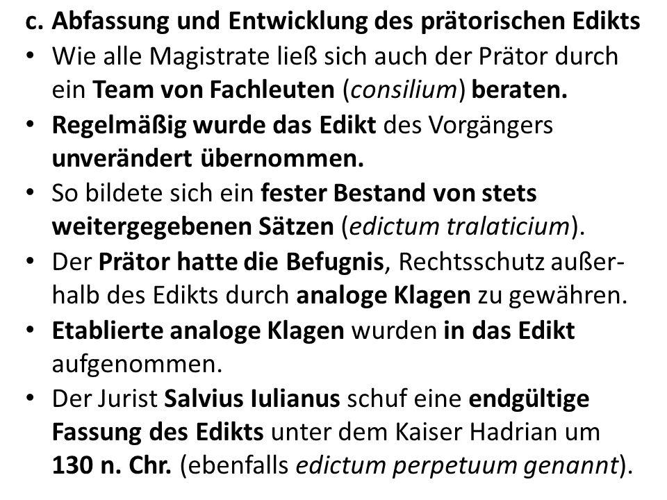 c.Abfassung und Entwicklung des prätorischen Edikts Wie alle Magistrate ließ sich auch der Prätor durch ein Team von Fachleuten (consilium) beraten. R