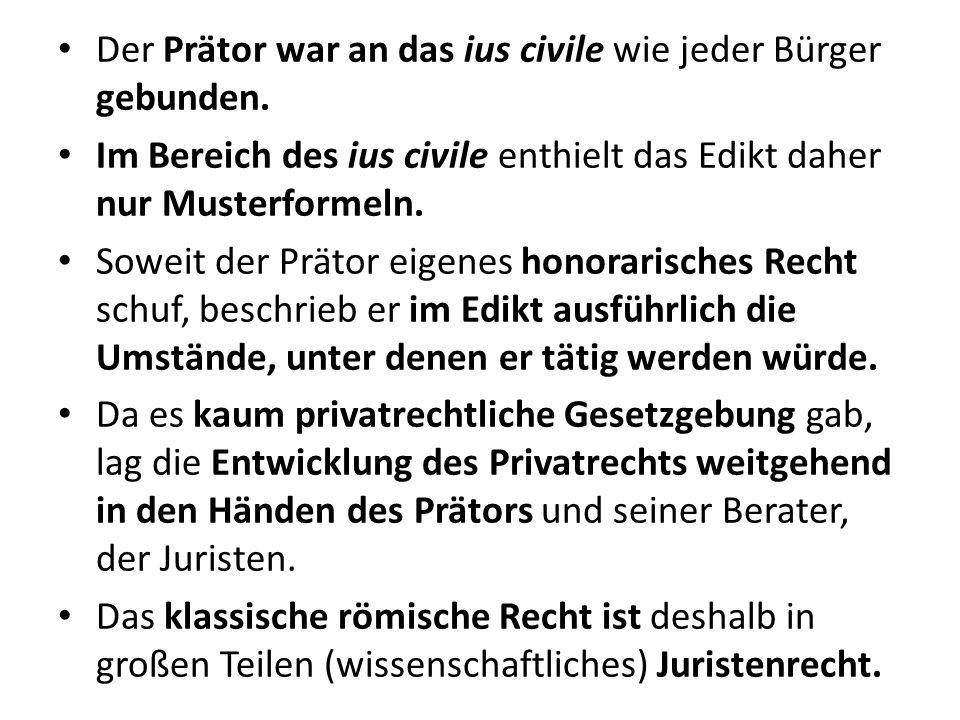 Der Prätor war an das ius civile wie jeder Bürger gebunden. Im Bereich des ius civile enthielt das Edikt daher nur Musterformeln. Soweit der Prätor ei