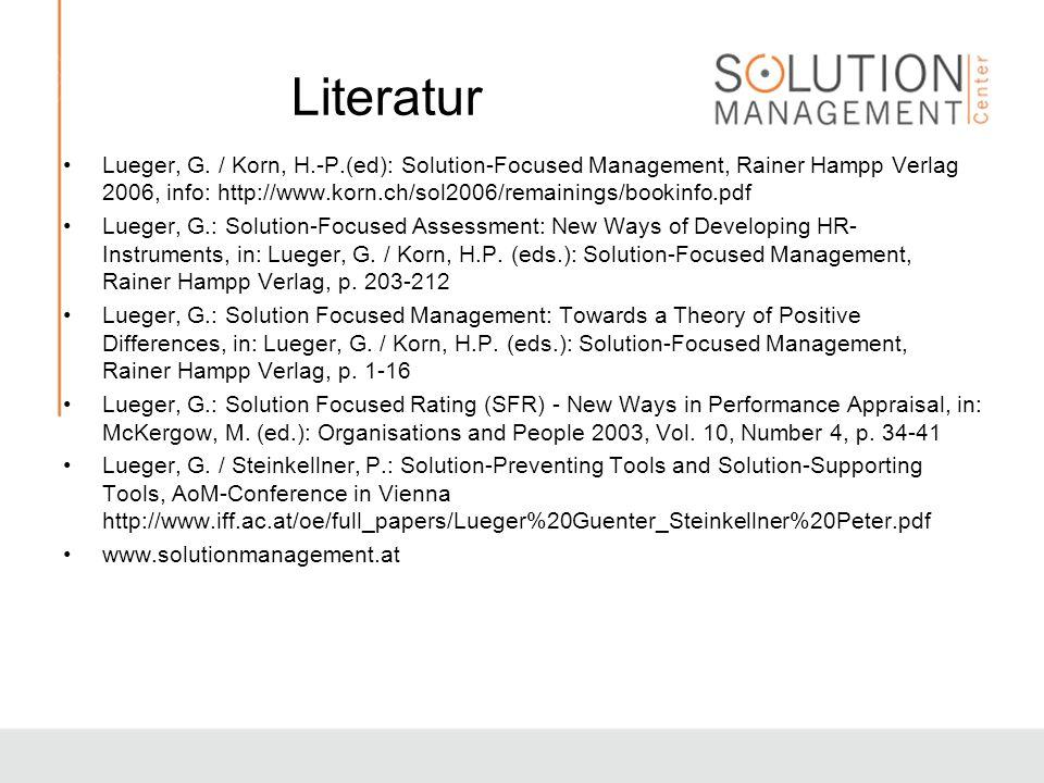 Literatur Lueger, G. / Korn, H.-P.(ed): Solution-Focused Management, Rainer Hampp Verlag 2006, info: http://www.korn.ch/sol2006/remainings/bookinfo.pd