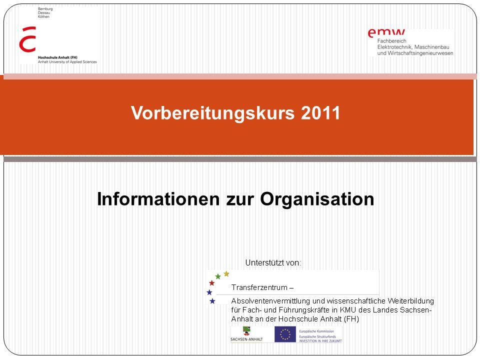 Informationen zur Organisation Vorbereitungskurs 2011 Unterstützt von: