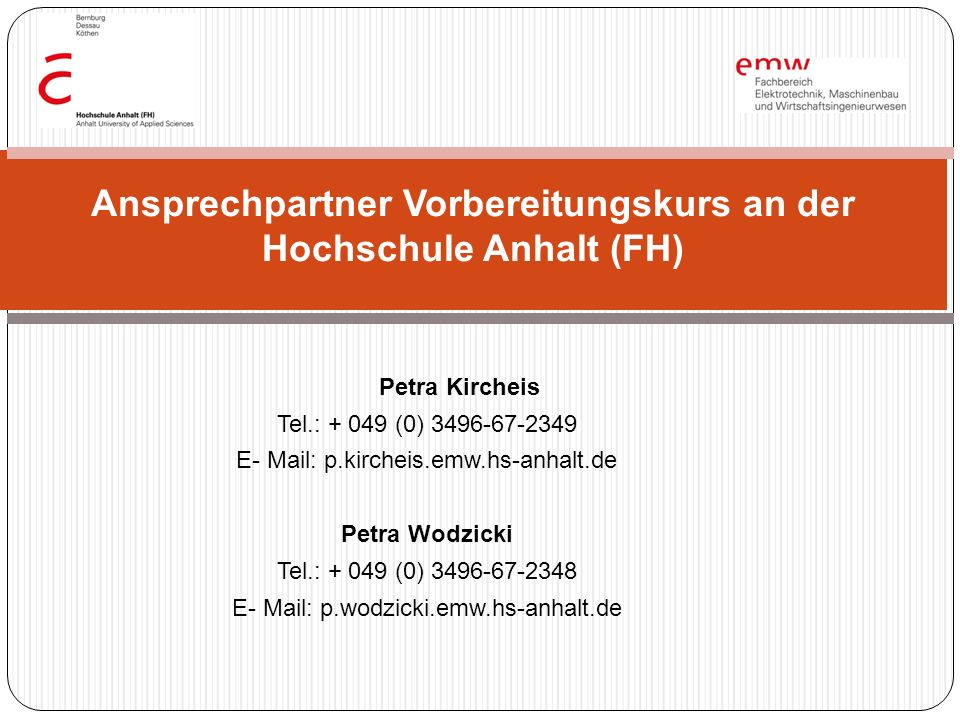 Petra Kircheis Tel.: + 049 (0) 3496-67-2349 E- Mail: p.kircheis.emw.hs-anhalt.de Petra Wodzicki Tel.: + 049 (0) 3496-67-2348 E- Mail: p.wodzicki.emw.h