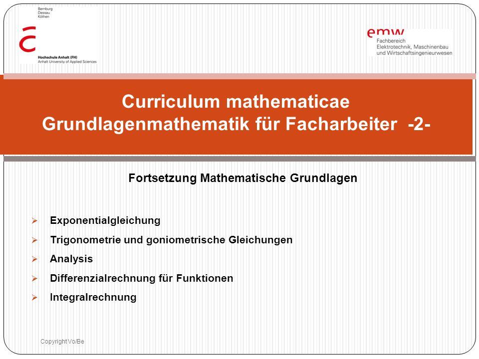 Curriculum mathematicae Grundlagenmathematik für Facharbeiter -2- Exponentialgleichung Trigonometrie und goniometrische Gleichungen Analysis Differenz