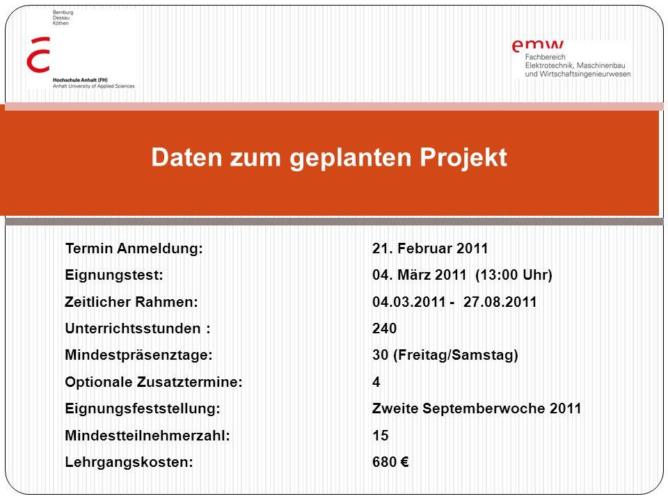 Daten zum geplanten Projekt Termin Anmeldung:21. Februar 2011 Eignungstest:04. März 2011 (13:00 Uhr) Zeitlicher Rahmen:04.03.2011 - 27.08.2011 Unterri
