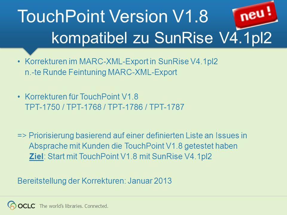 The worlds libraries. Connected. Korrekturen im MARC-XML-Export in SunRise V4.1pl2 n.-te Runde Feintuning MARC-XML-Export Korrekturen für TouchPoint V