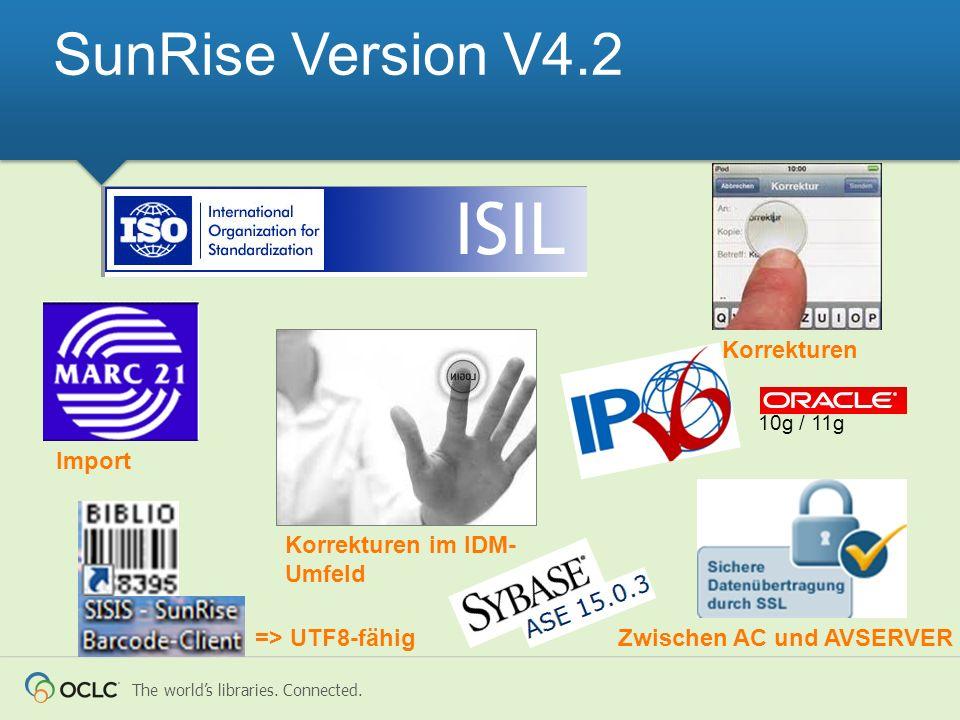 The worlds libraries. Connected. SunRise Version V4.2 Import Korrekturen Korrekturen im IDM- Umfeld Zwischen AC und AVSERVER=> UTF8-fähig 10g / 11g