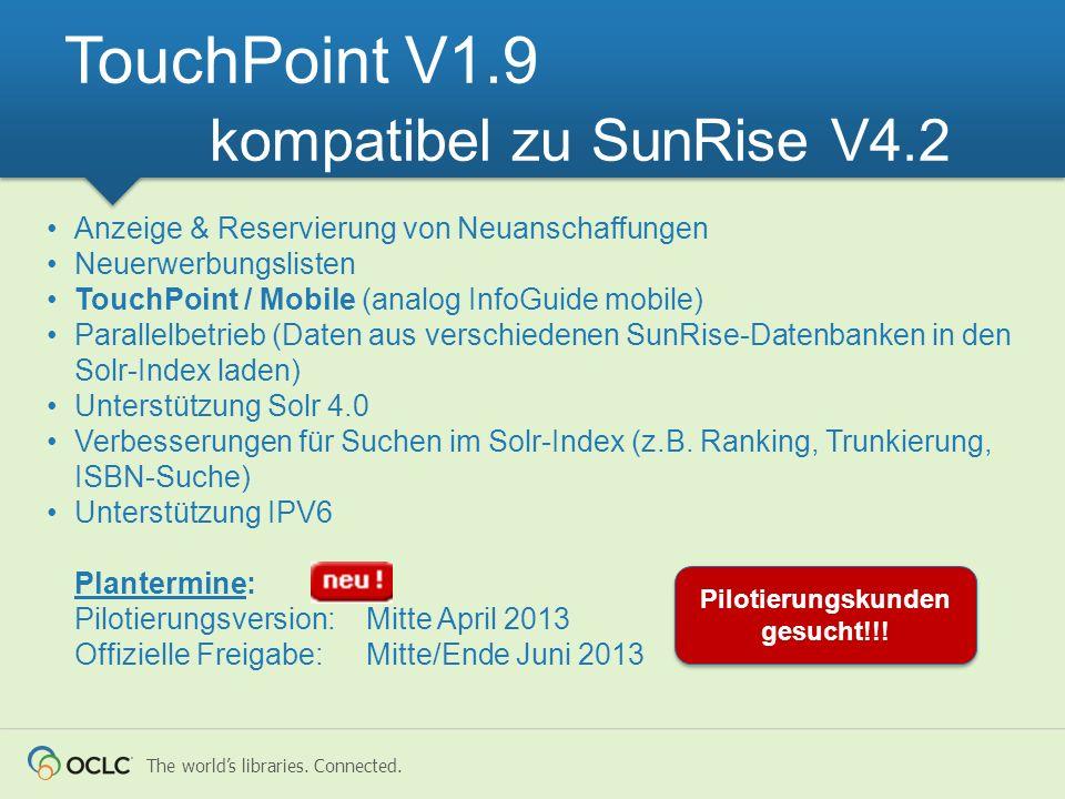 The worlds libraries. Connected. Anzeige & Reservierung von Neuanschaffungen Neuerwerbungslisten TouchPoint / Mobile (analog InfoGuide mobile) Paralle
