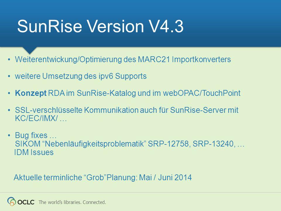 The worlds libraries. Connected. Weiterentwickung/Optimierung des MARC21 Importkonverters weitere Umsetzung des ipv6 Supports Konzept RDA im SunRise-K