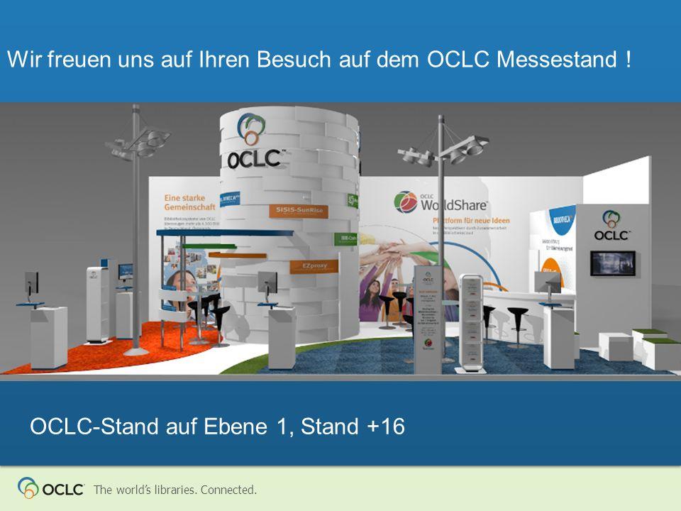 The worlds libraries. Connected. Wir freuen uns auf Ihren Besuch auf dem OCLC Messestand ! OCLC-Stand auf Ebene 1, Stand +16