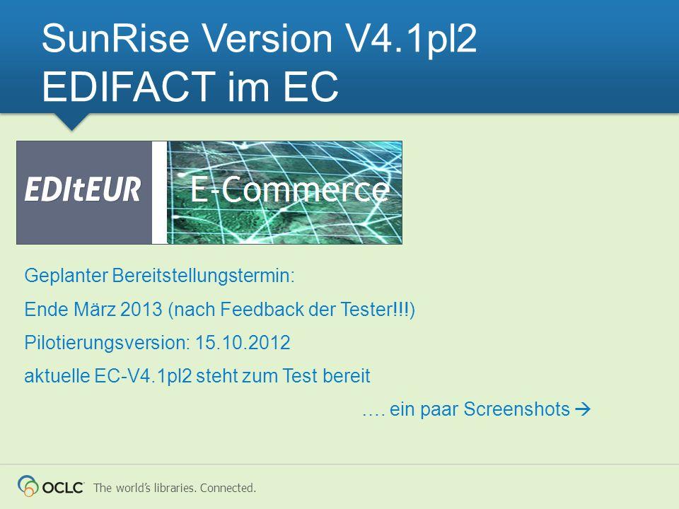 The worlds libraries. Connected. SunRise Version V4.1pl2 EDIFACT im EC Geplanter Bereitstellungstermin: Ende März 2013 (nach Feedback der Tester!!!) P
