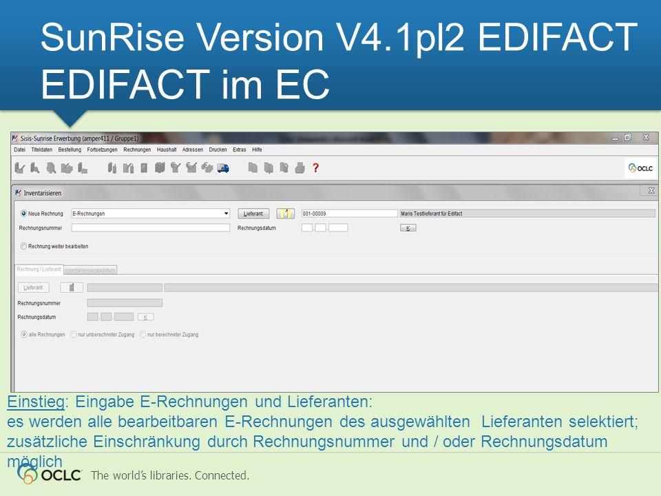 The worlds libraries. Connected. SunRise Version V4.1pl2 EDIFACT EDIFACT im EC Einstieg: Eingabe E-Rechnungen und Lieferanten: es werden alle bearbeit