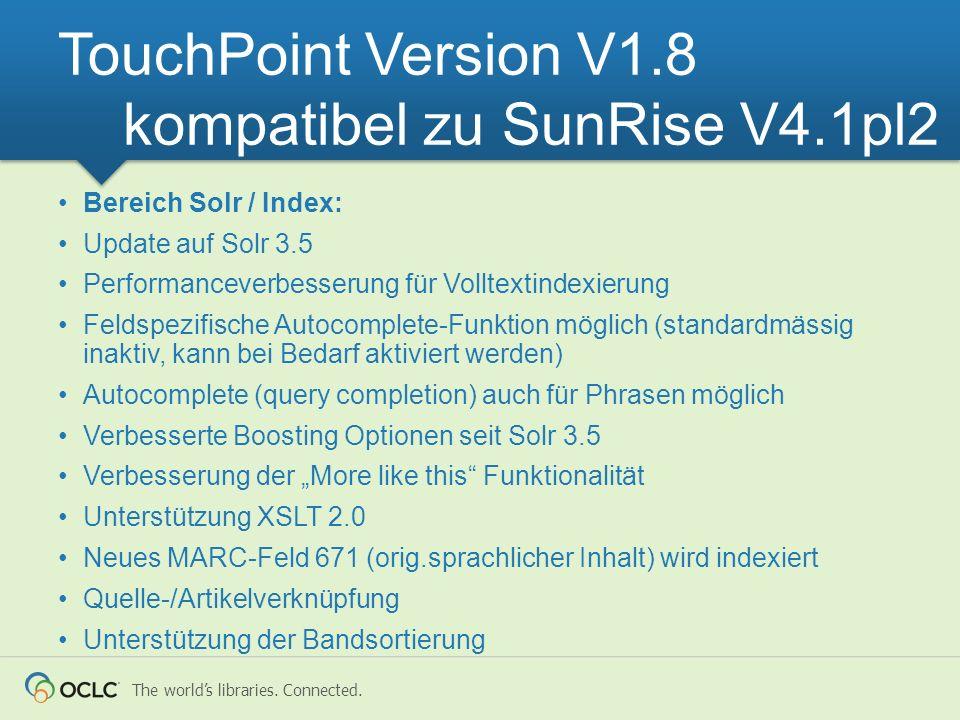 The worlds libraries. Connected. Bereich Solr / Index: Update auf Solr 3.5 Performanceverbesserung für Volltextindexierung Feldspezifische Autocomplet