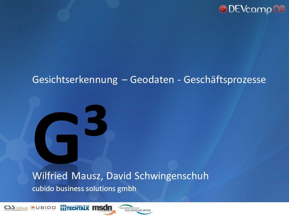 Gesichtserkennung – Geodaten - Geschäftsprozesse Wilfried Mausz, David Schwingenschuh cubido business solutions gmbh