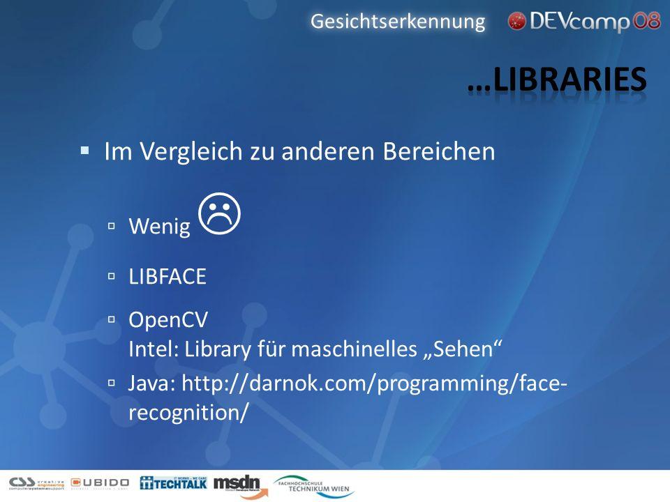 Im Vergleich zu anderen Bereichen Wenig LIBFACE OpenCV Intel: Library für maschinelles Sehen Java: http://darnok.com/programming/face- recognition/ Ge