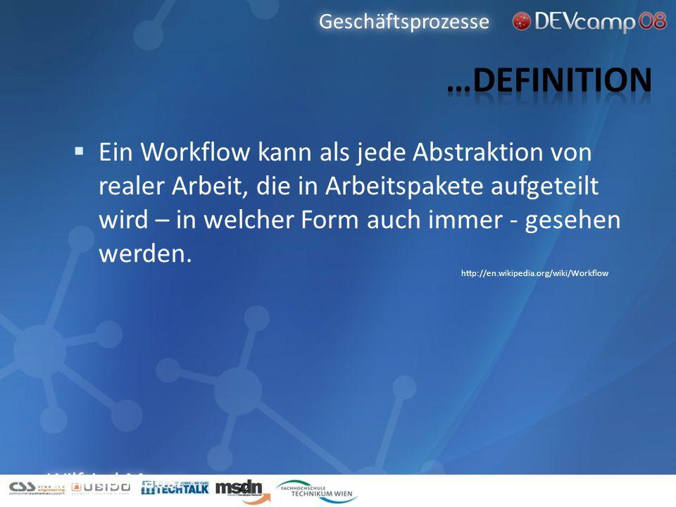 Wilfried Mausz 22 Ein Workflow kann als jede Abstraktion von realer Arbeit, die in Arbeitspakete aufgeteilt wird – in welcher Form auch immer - gesehe