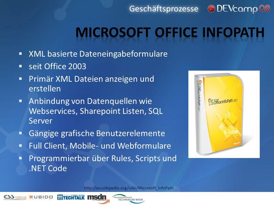 XML basierte Dateneingabeformulare seit Office 2003 Primär XML Dateien anzeigen und erstellen Anbindung von Datenquellen wie Webservices, Sharepoint L