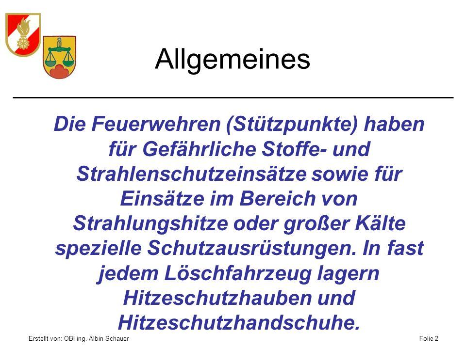 Erstellt von: OBI ing. Albin SchauerFolie 2 Allgemeines Die Feuerwehren (Stützpunkte) haben für Gefährliche Stoffe- und Strahlenschutzeinsätze sowie f