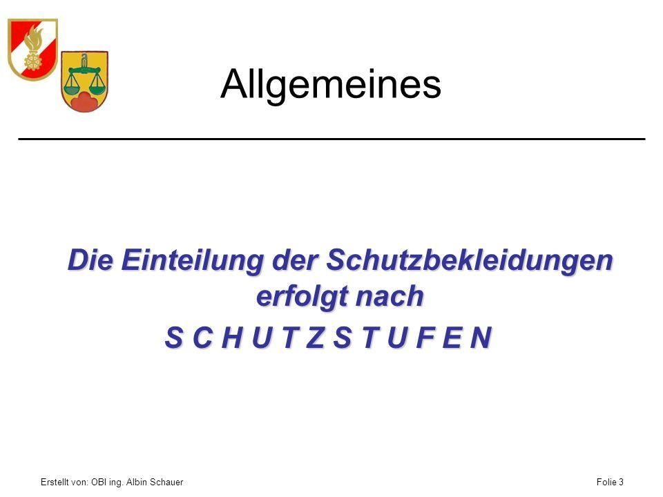 Erstellt von: OBI ing. Albin SchauerFolie 3 Allgemeines Die Einteilung der Schutzbekleidungen erfolgt nach S C H U T Z S T U F E N