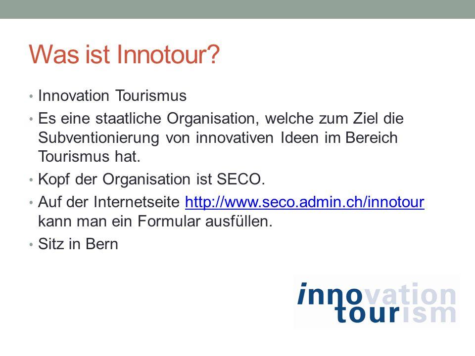 Was ist Innotour? Innovation Tourismus Es eine staatliche Organisation, welche zum Ziel die Subventionierung von innovativen Ideen im Bereich Tourismu