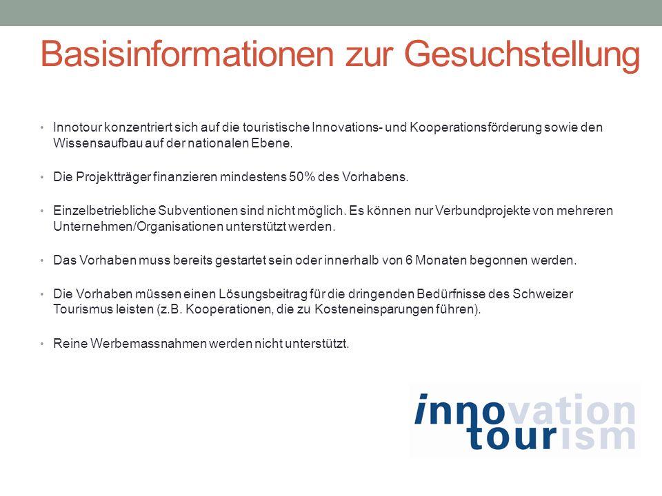 Basisinformationen zur Gesuchstellung Innotour konzentriert sich auf die touristische Innovations- und Kooperationsförderung sowie den Wissensaufbau a