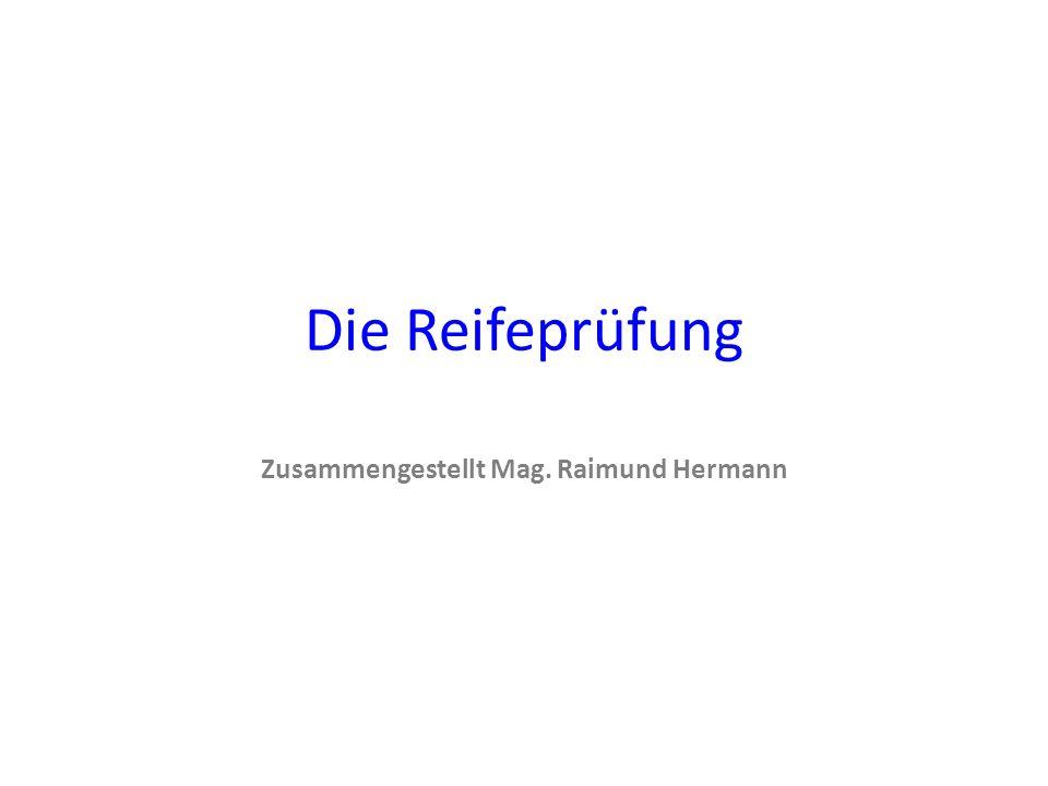 Die Reifeprüfung Zusammengestellt Mag. Raimund Hermann