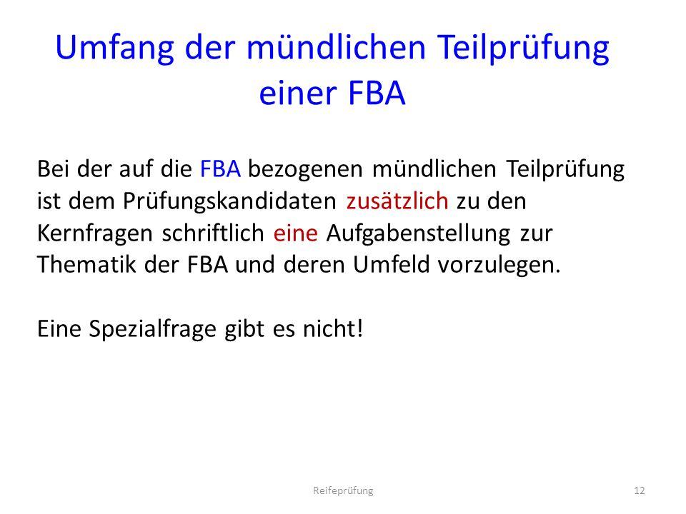 Bei der auf die FBA bezogenen mündlichen Teilprüfung ist dem Prüfungskandidaten zusätzlich zu den Kernfragen schriftlich eine Aufgabenstellung zur Thematik der FBA und deren Umfeld vorzulegen.