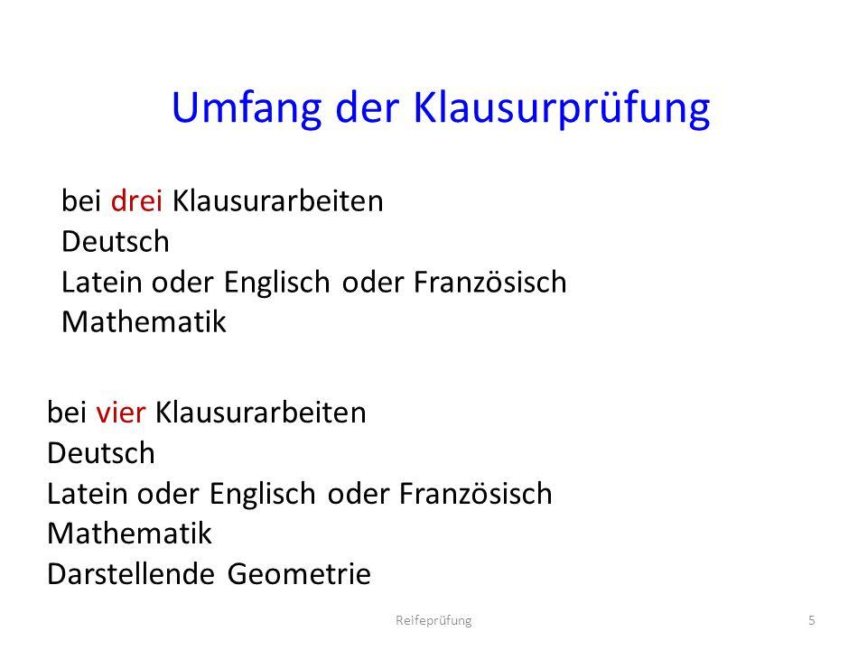 bei vier Klausurarbeiten Deutsch Latein oder Englisch oder Französisch Mathematik Darstellende Geometrie bei drei Klausurarbeiten Deutsch Latein oder Englisch oder Französisch Mathematik Umfang der Klausurprüfung 5Reifeprüfung
