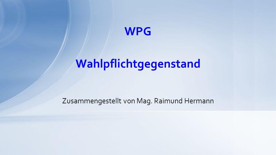 WPG Zusammengestellt von Mag. Raimund Hermann Wahlpflichtgegenstand