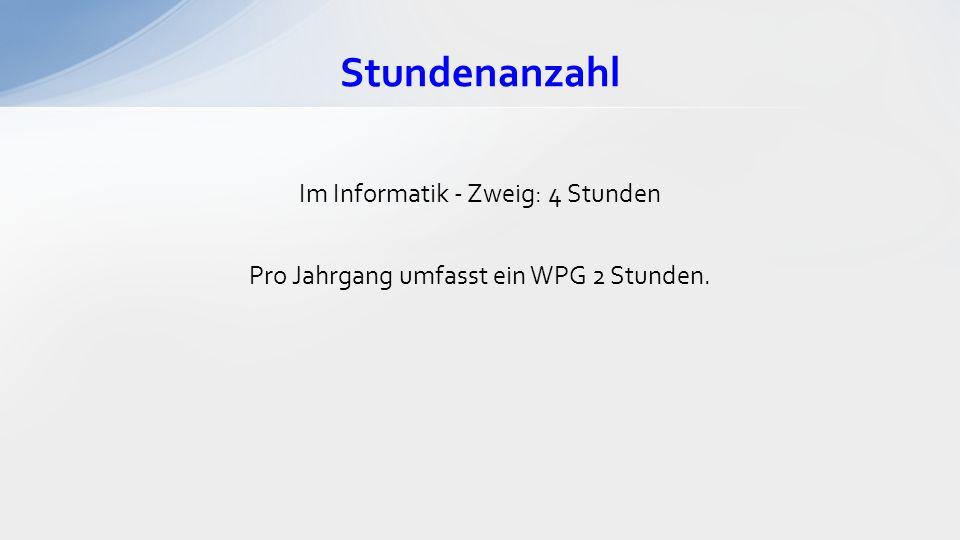 Stundenanzahl Im Informatik - Zweig: 4 Stunden Pro Jahrgang umfasst ein WPG 2 Stunden.