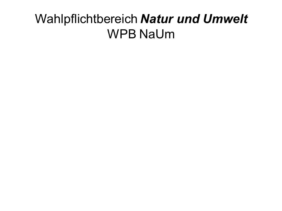 Wahlpflichtbereich Natur und Umwelt WPB NaUm