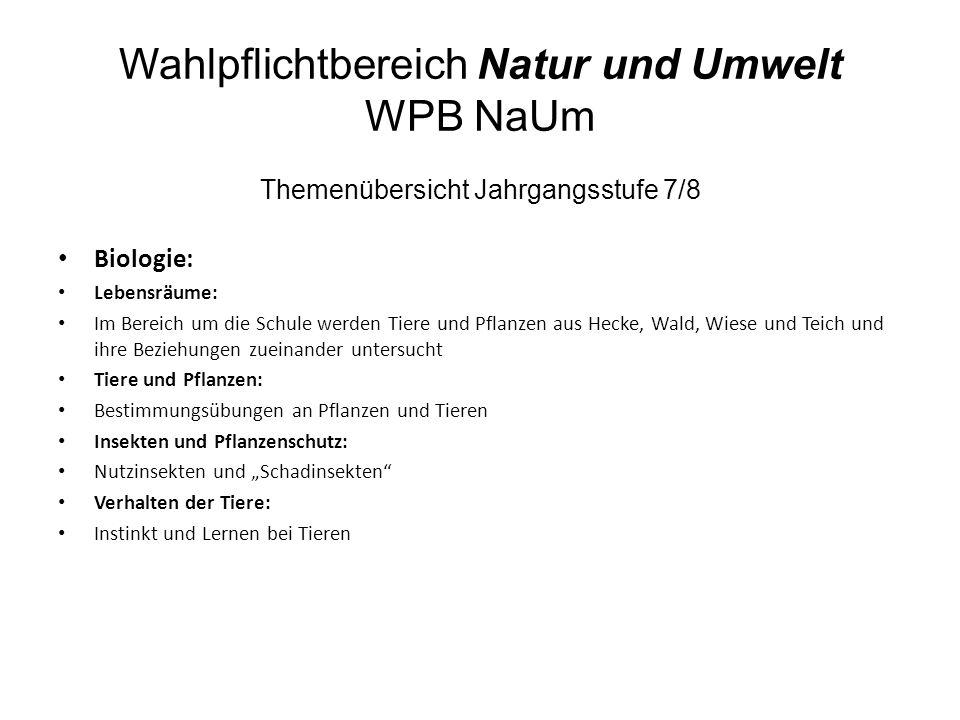Wahlpflichtbereich Natur und Umwelt WPB NaUm Themenübersicht Jahrgangsstufe 7/8 Biologie: Lebensräume: Im Bereich um die Schule werden Tiere und Pflan
