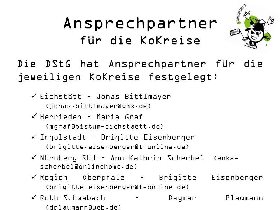Ansprechpartner für die KoKreise Die DStG hat Ansprechpartner für die jeweiligen KoKreise festgelegt: Eichstätt – Jonas Bittlmayer (jonas.bittlmayer@gmx.de) Herrieden – Maria Graf (mgraf@bistum-eichstaett.de) Ingolstadt – Brigitte Eisenberger (brigitte.eisenberger@t-online.de) Nürnberg-Süd – Ann-Kathrin Scherbel (anka- scherbel@onlinehome.de) Region Oberpfalz – Brigitte Eisenberger (brigitte.eisenberger@t-online.de) Roth-Schwabach – Dagmar Plaumann (dplaumann@web.de) Weißenburg-Wemding – Jonas Bittlmayer (jonas.bittlmayer@gmx.de)