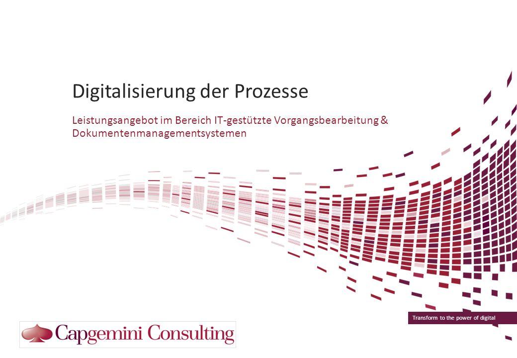Transform to the power of digital Digitalisierung der Prozesse Leistungsangebot im Bereich IT-gestützte Vorgangsbearbeitung & Dokumentenmanagementsyst