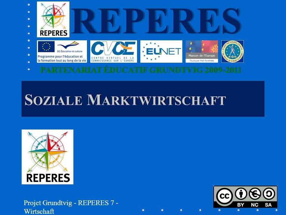 PARTENARIAT ÉDUCATIF GRUNDTVIG 2009-2011PARTENARIAT ÉDUCATIF GRUNDTVIG 2009-2011REPERES S OZIALE M ARKTWIRTSCHAFT Projet Grundtvig - REPERES 7 - Wirtschaft