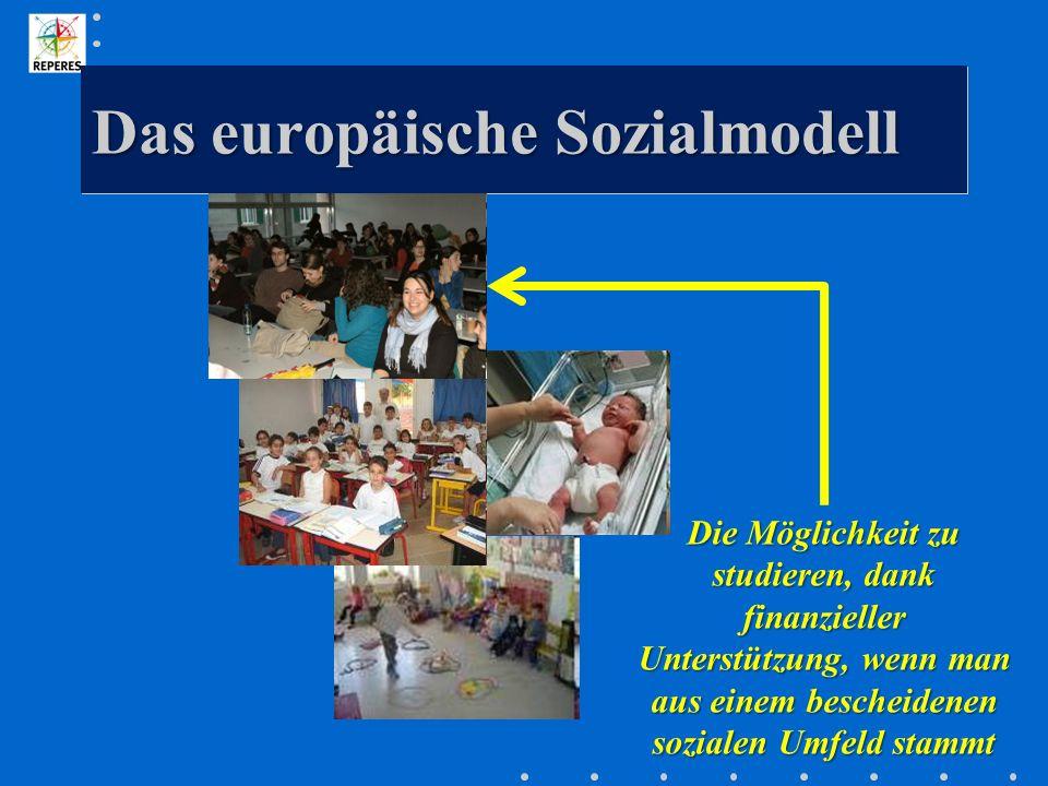 Das europäische Sozialmodell Die Möglichkeit zu studieren, dank finanzieller Unterstützung, wenn man aus einem bescheidenen sozialen Umfeld stammt