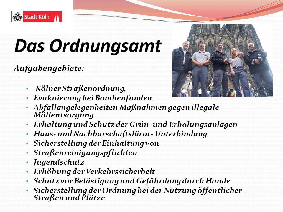 Das Ordnungsamt Aufgabengebiete: Kölner Straßenordnung, Evakuierung bei Bombenfunden Abfallangelegenheiten Maßnahmen gegen illegale Müllentsorgung Erh