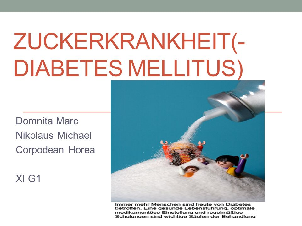 ZUCKERKRANKHEIT(- DIABETES MELLITUS) Domnita Marc Nikolaus Michael Corpodean Horea XI G1