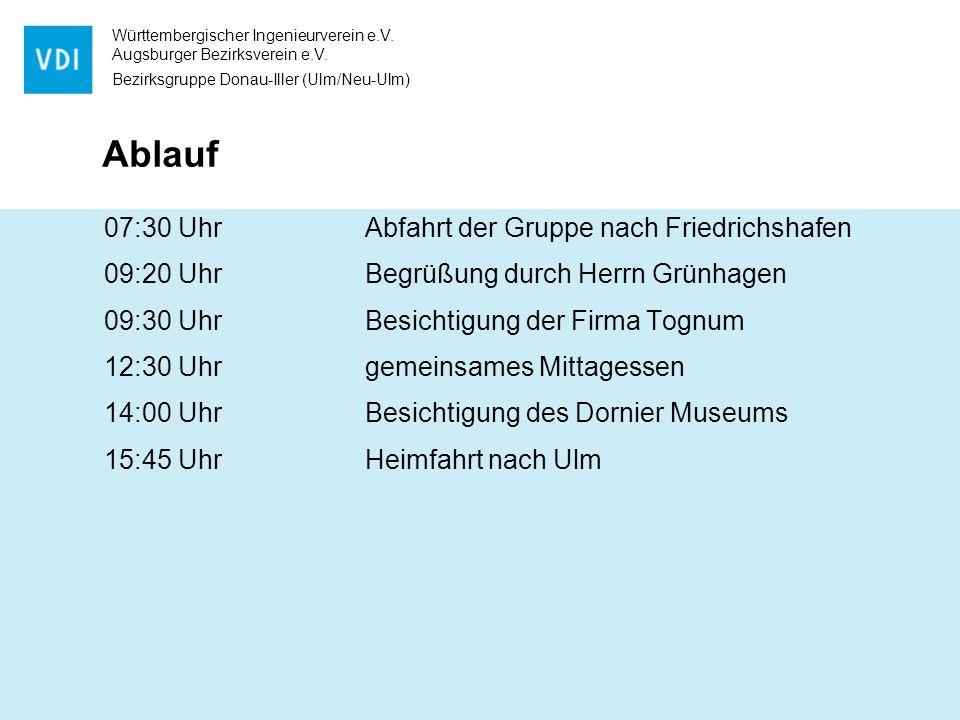 Württembergischer Ingenieurverein e.V. Augsburger Bezirksverein e.V. Bezirksgruppe Donau-Iller (Ulm/Neu-Ulm) Ablauf 07:30 Uhr Abfahrt der Gruppe nach