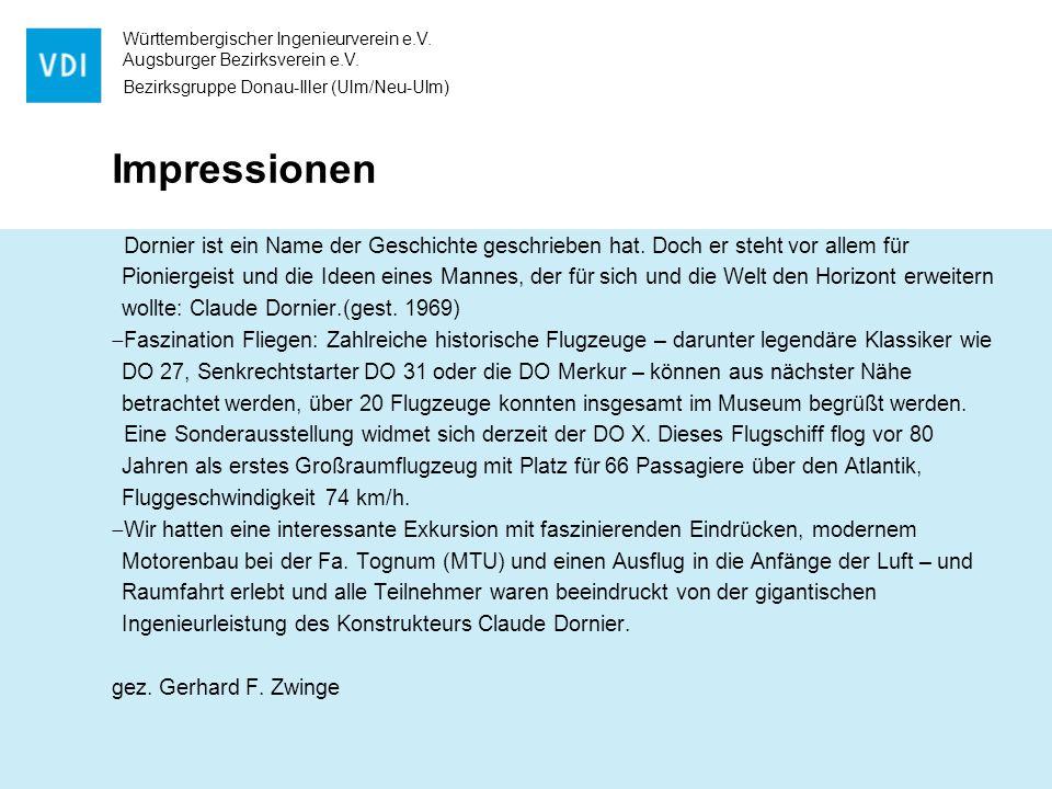 Württembergischer Ingenieurverein e.V. Augsburger Bezirksverein e.V. Bezirksgruppe Donau-Iller (Ulm/Neu-Ulm) Impressionen Dornier ist ein Name der Ges